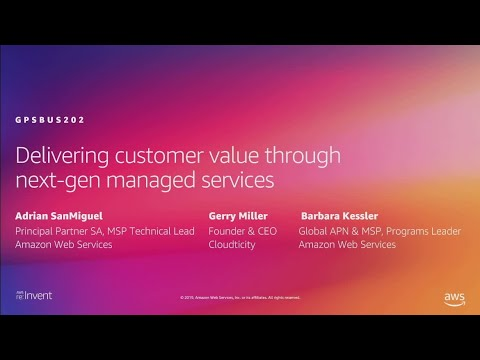 AWS re:Invent 2019: Delivering customer value through next-gen managed services (GPSBUS202)