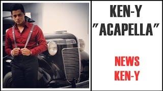 KEN-Y Acapella ( Ricardo Arjona, Luis Fonsi, Servando & Florentino, Rio Roma )