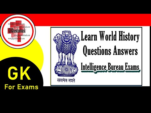 World History GK Questions Answers for Intelligence Bureau Exams 2017 - GK  QUESTION BANK