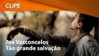 Joe Vasconcelos - Tão Grande Salvação [ CLIPE OFICIAL ]
