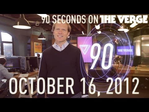 90 Seconds on The Verge: Tuesday, October 16, 2012
