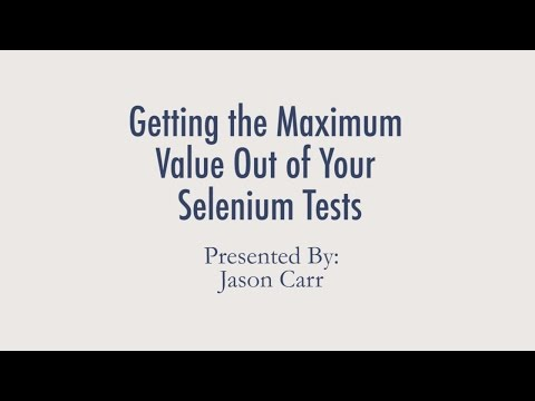 Getting the Maximum Value Out of Your Selenium Tests