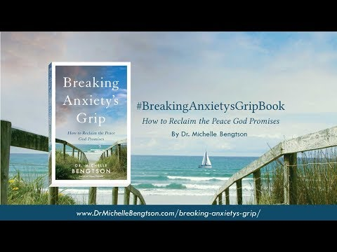 Breaking Anxiety's Grip by Dr. Michelle Bengtson