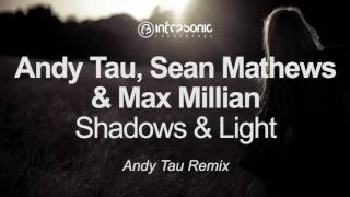 andy tau sean mathews max millian shadows light andy tau remix infrasonic out now