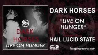 Dark Horses - Live On Hunger