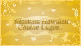 Mastana Hawaien Chalne Lagee....