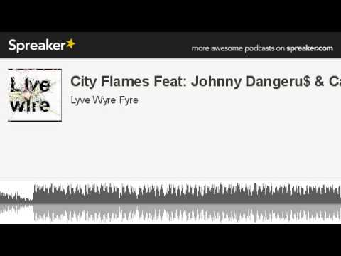 City Flames Feat: Johnny Dangeru$ & Ca$h (made with Spreaker)