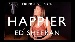 HAPPIER ( FRENCH VERSION ) ED SHEERAN ( SARA'H COVER )