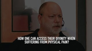Accessing Divinity when Suffering from Physical Pain (Live Q&A with The Guides)