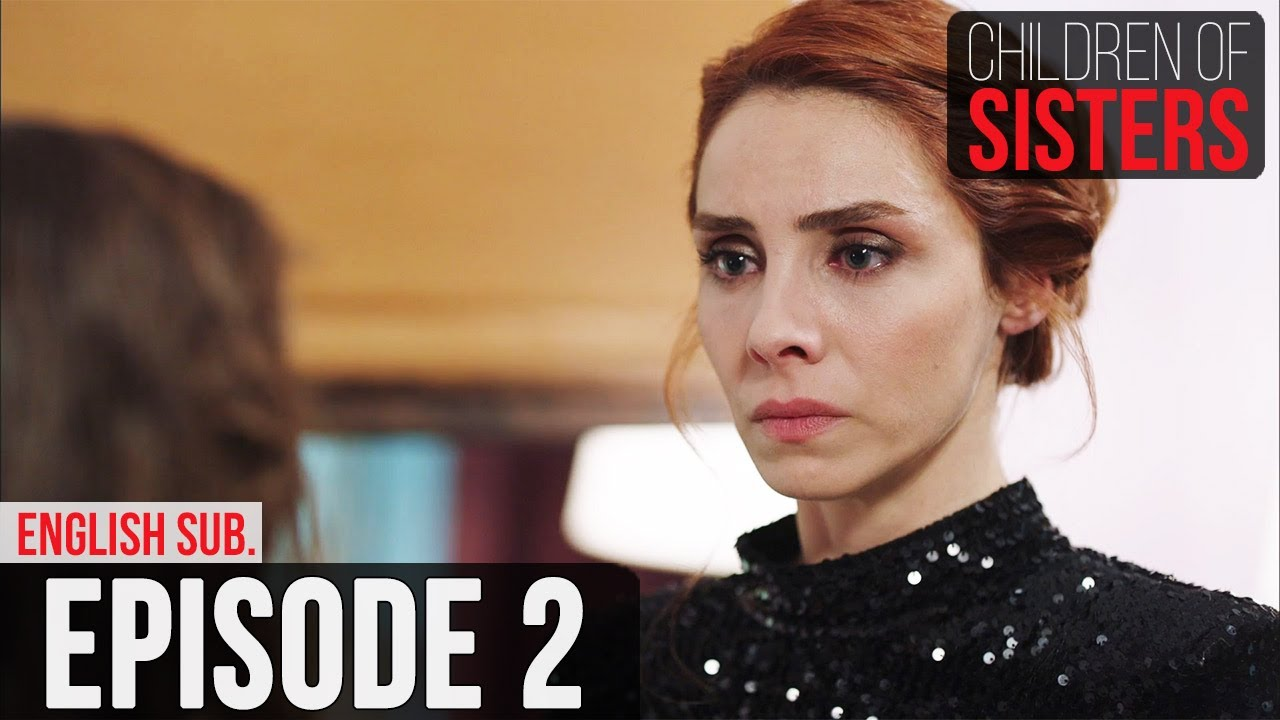 Download Children of Sisters - Episode 2   (English Subtitle) Kardes Cocuklari