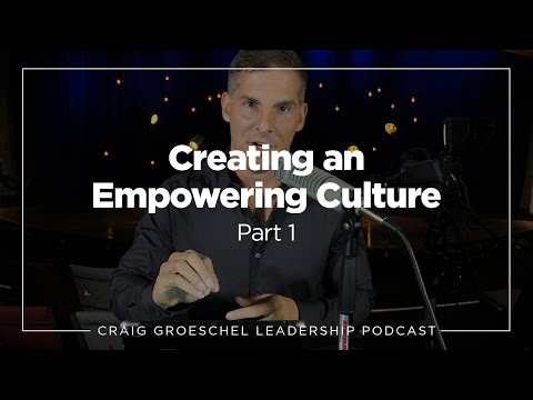 Craig Groeschel Leadership Podcast - Creating an Empowering Culture, Part 1