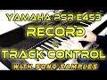 YAMAHA PSR E453 - record and track control function in Hindi