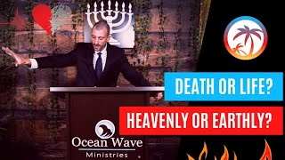 Death or Life? Heavenly or Earthly?