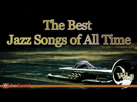 The Best Jazz Songs of All Time - Vol 1: Jazz Day, Ain't Misbehavin', Body and Soul...