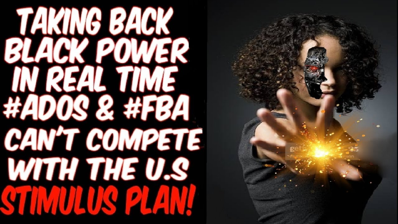 TAKING BACK BLACK POWER IN REAL TIME: ADOS & FBA CAN'T COMPETE WITH U.S STIMULUS PLAN!