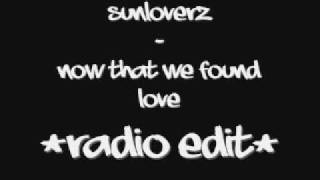 Sunloverz - Now That We Found Love (Radio Edit)