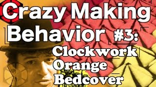 Crazy Making Behavior #3: The Clockwork Orange Bedcover