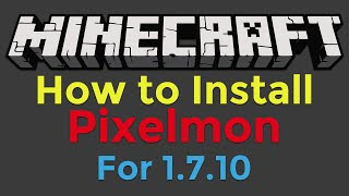 How to Install Pixelmon for Minecraft 1.7.10