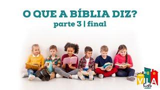 O QUE A BÍBLIA DIZ? | parte 3 - final