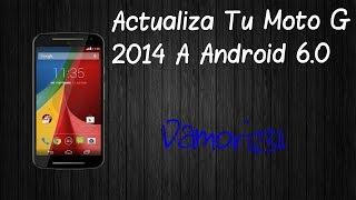 Como Instalar Android 6.0 o 5.0.2 en moto g 2014 Dual Sim xt1068