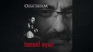 OZAN DEDEM -Tansel Ayaz