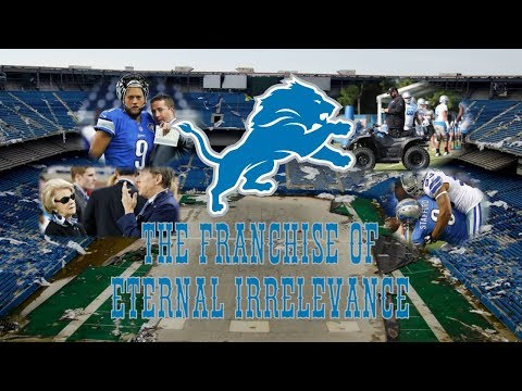 The Detroit Lions: The Franchise Of Eternal Irrelevance
