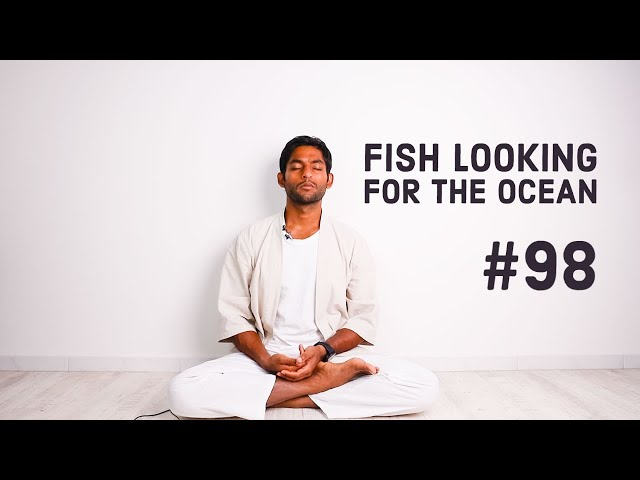 #98. Fish looking for the ocean | Vigyan Bhairav Tantra