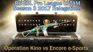 [R6S] Relégations Pro League S2 2017 LATAM : Operation Kino vs Encore e-Sports