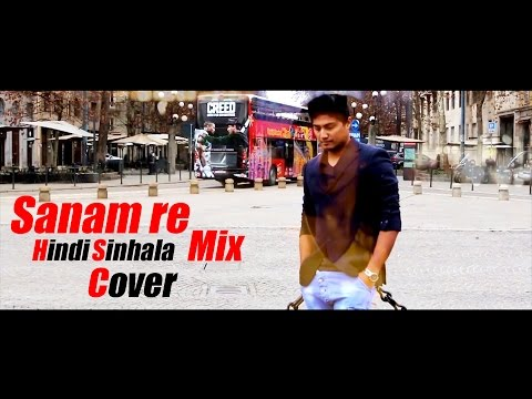 SANAM RE - Hindi Sinhala Mix Cover By Dileepa Saranga