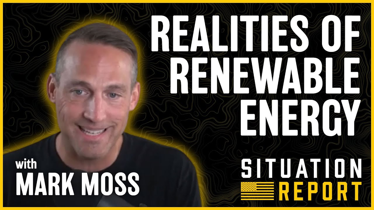 Realities of Renewable Energy with Mark Moss | Situation Report