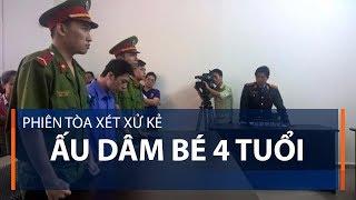 Phiên tòa xét xử sơ thẩm vụ xâm hại bé gái 4 tuổi tại Hưng Yên | VTC1