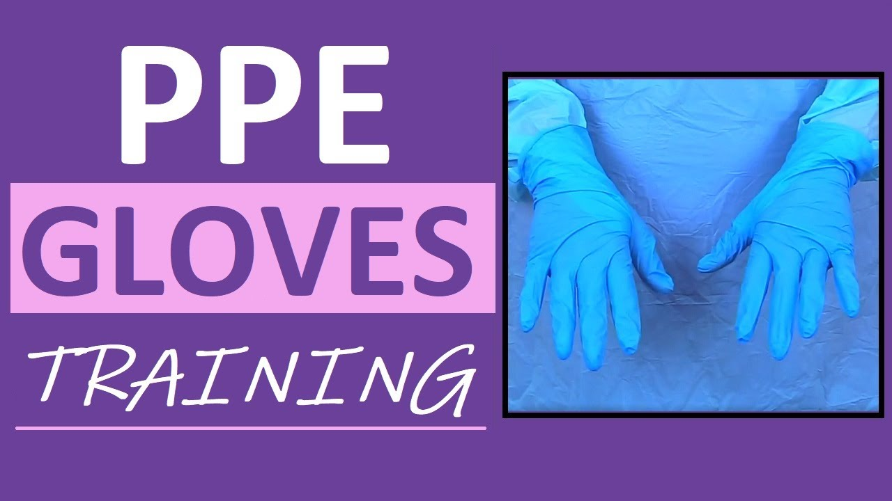 PPE Gloves Training: Don & Doff Gloves with Personal Protective Equipment