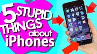 5 Stupid Things About iPhones