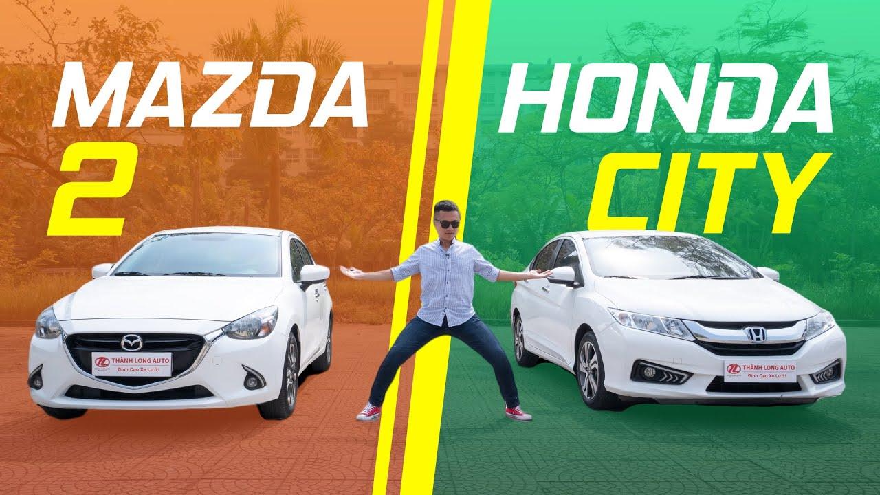 So sánh: Xe cũ 500 triệu chọn Mazda 2 hay Honda City?