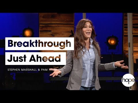 Breakthrough Just Ahead  Stephen Marshall & Pam Thum