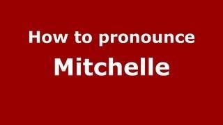 How to Pronounce Mitchelle PronounceNames.com
