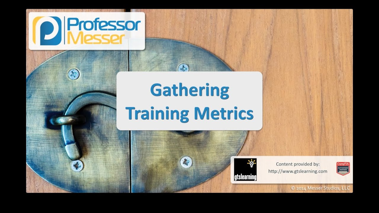 Gathering Training Metrics - CompTIA Security+ SY0-401: 2.6