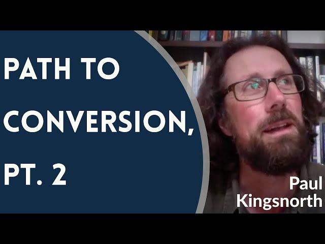 Paul Kingsnorth - Path to Conversion, Pt. 2
