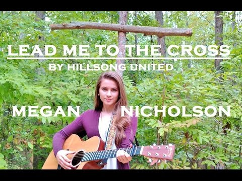 Lead Me To The Cross! By Hillsong United - A Megan Nicholson Cover