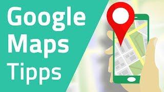 Die 10 besten Google Maps Tipps und Tricks