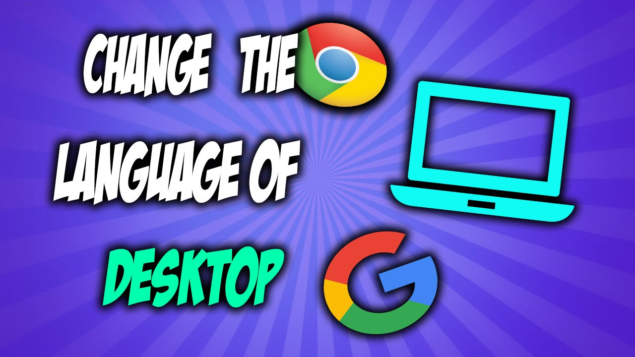 HOW TO CHANGE THE LANGUAGE OF DESKTOP(WINDOWS 10,Google Chrome,google account)