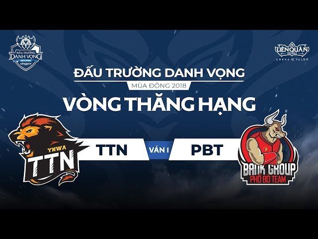 [Ván 1] TTN vs PBT - Vòng Thăng Hạng ĐTDV Mùa Đông 2018- Garena Liên Quân Mobile
