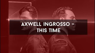 Axwell Λ‬ Ingrosso - This Time We Can