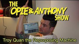Opie & Anthony: Troy Quan the Repurposing Machine (11/21, 11/26/12)