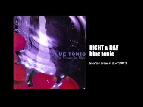 blue tonic - Night & Day