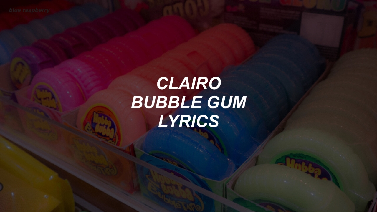 Lyrics to my bubble gum