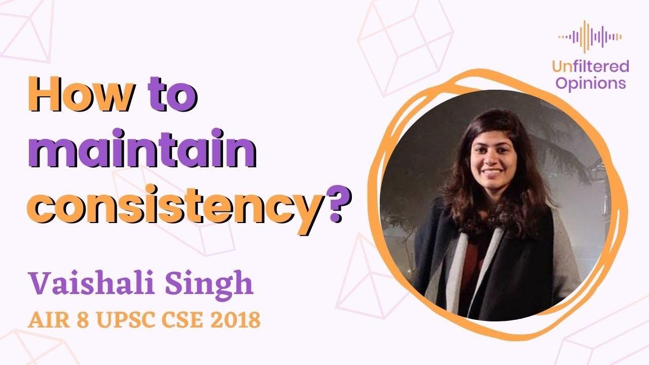 How to maintain consistency? | Vaishali Singh AIR 8 UPSC CSE 2018