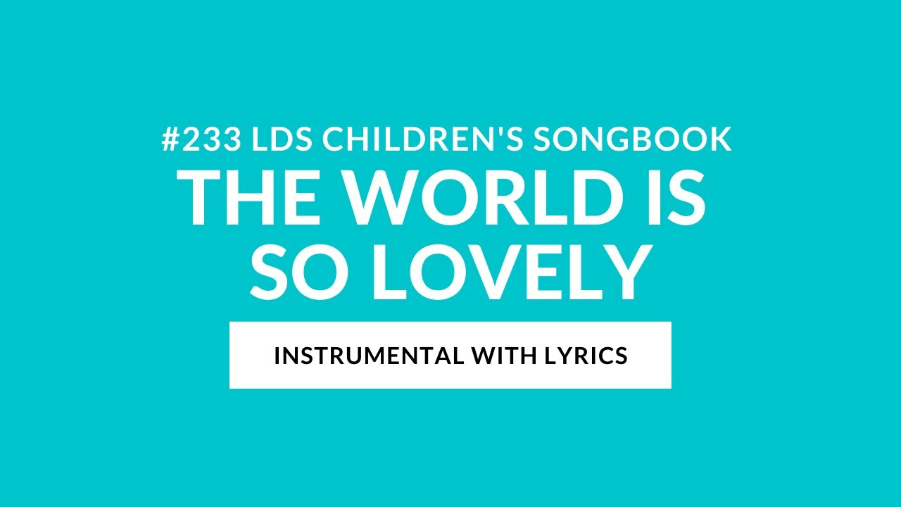 233 The World Is So Lovely Instrumental With Lyrics Lds Children S Songbook Youtube