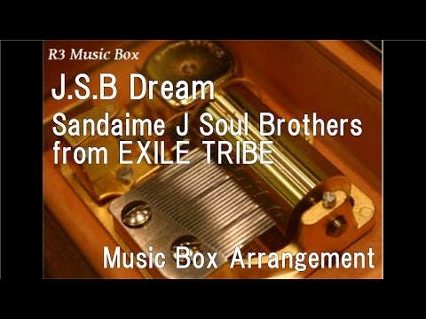 J.S.B Dream/Sandaime J Soul Brothers from EXILE TRIBE [Music Box]