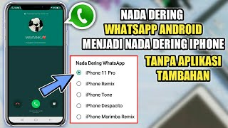 Cara Mengganti Nada Dering Whatsapp Seperti Iphone Tanpa Aplikasi